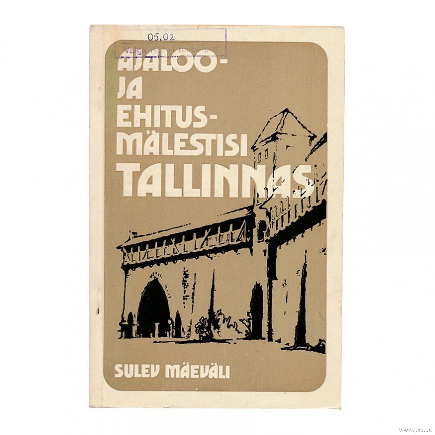 08ac44e8894 Ajaloo- ja ehitusmälestisi Tallinnas Sulev Mäeväli :: P-30 - e-pood
